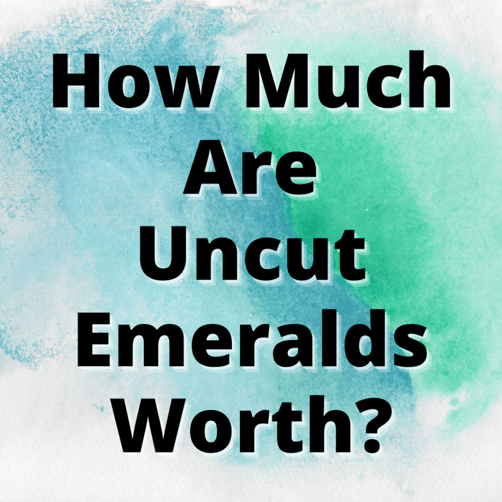 how much are uncut emeralds worth