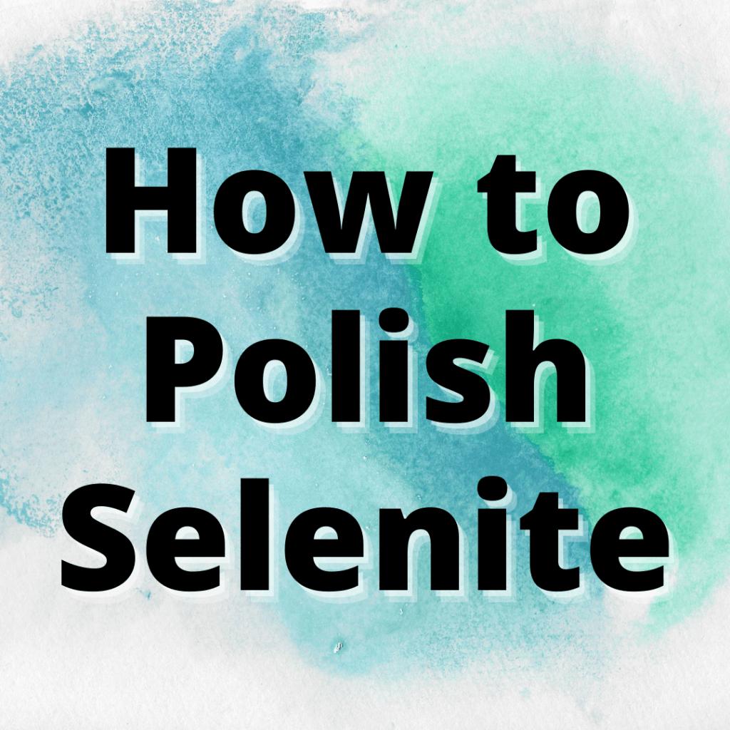 how to polish selenite