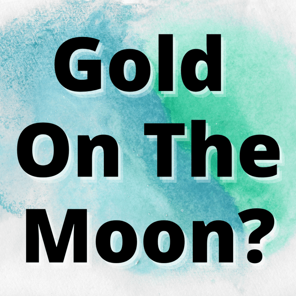 how much gold is on the moon