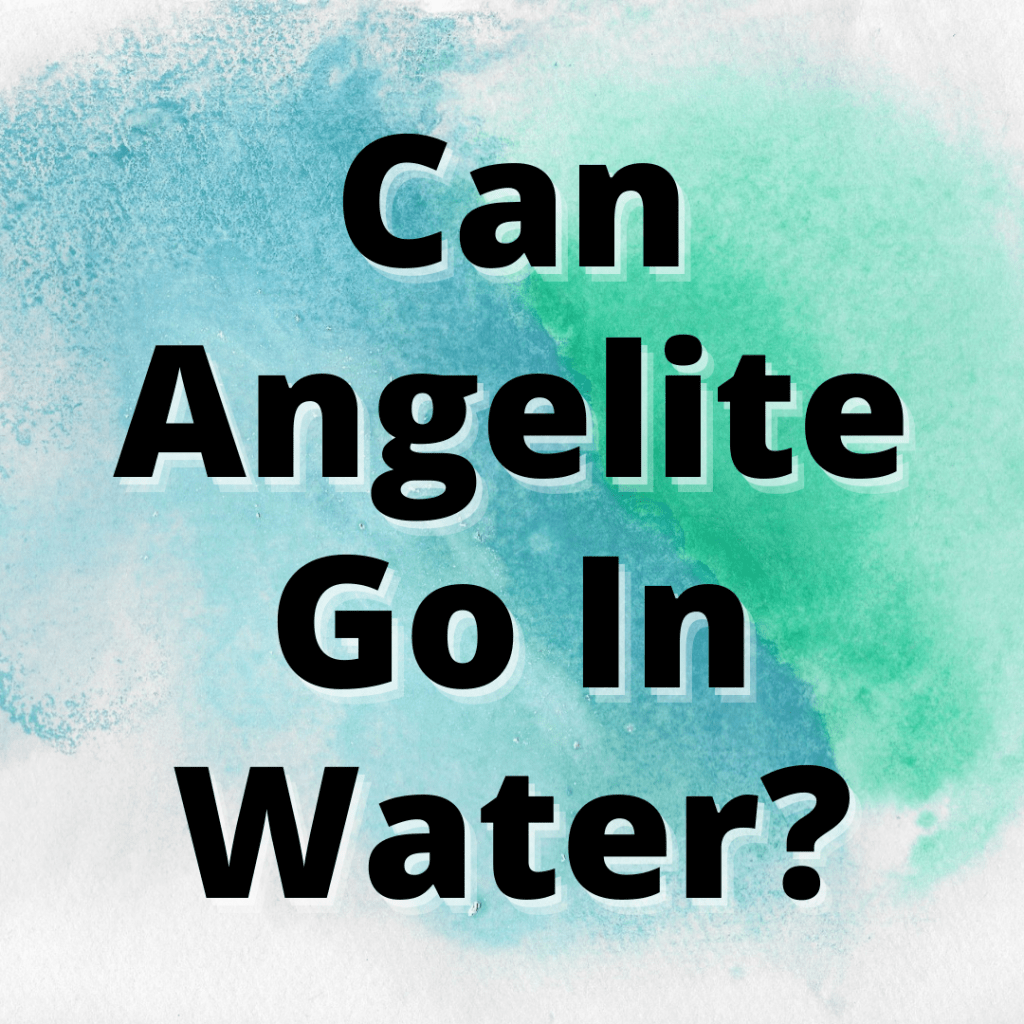 can angelite go in water