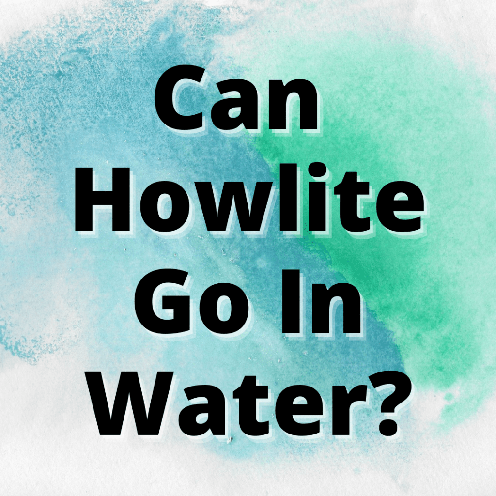 can howlite go in water