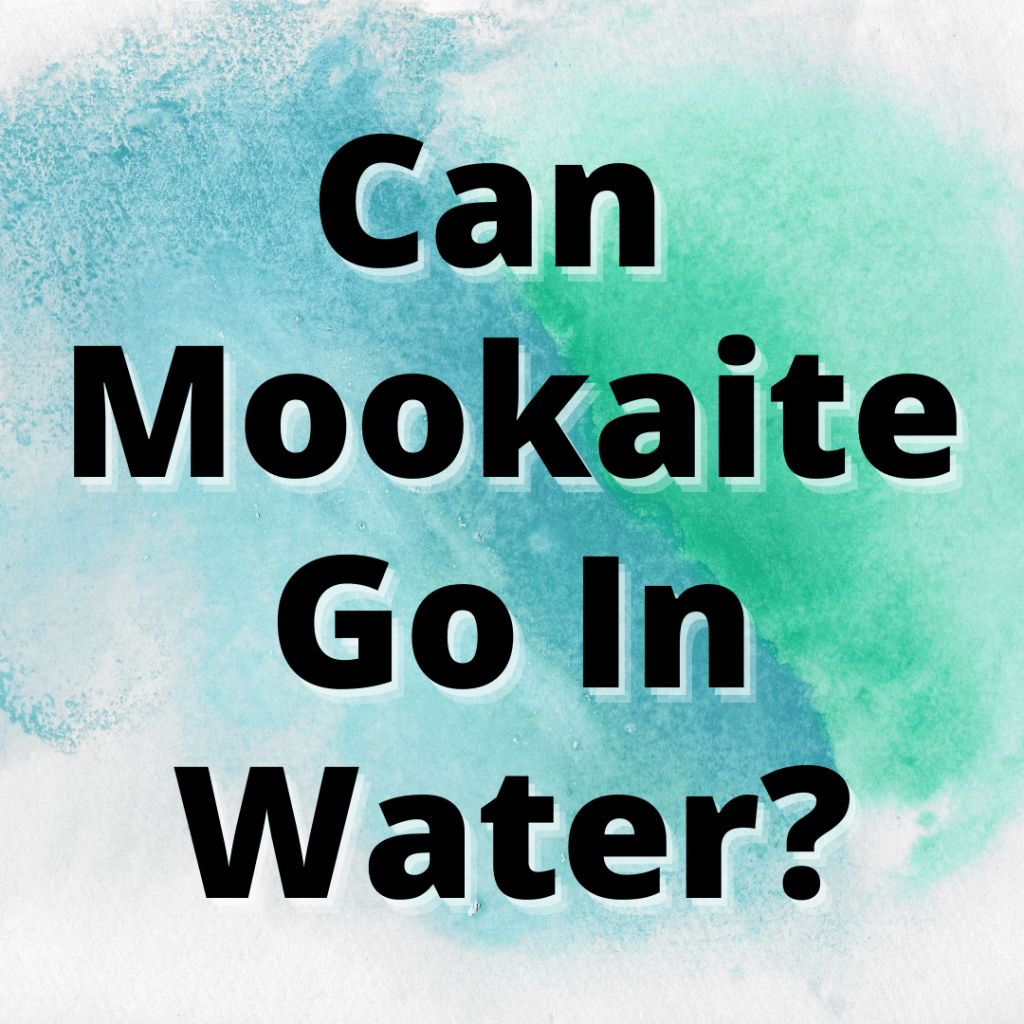 can mookaite go in water