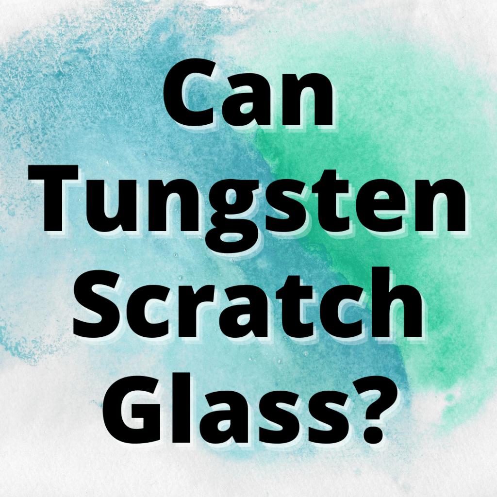 can tungsten scratch glass