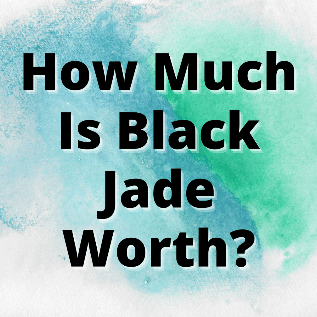 how much is black jade worth